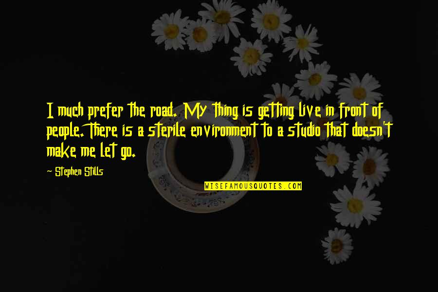 The Environment You Live In Quotes By Stephen Stills: I much prefer the road. My thing is