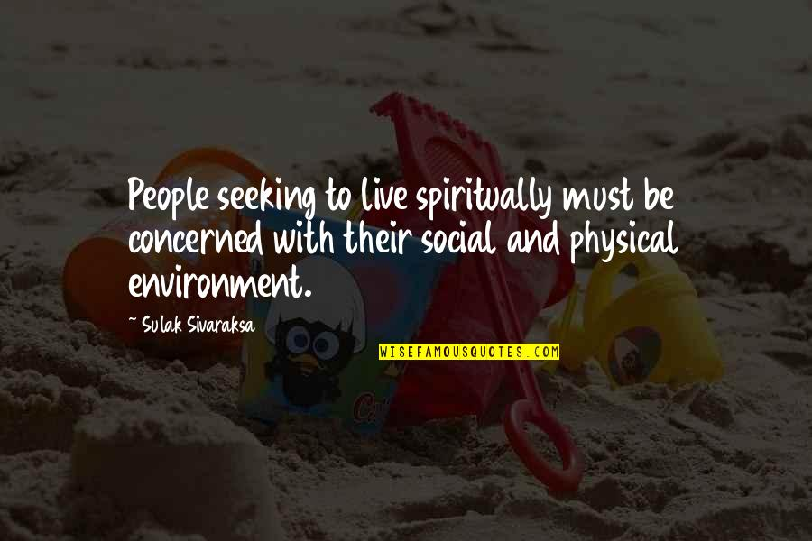 The Environment You Live In Quotes By Sulak Sivaraksa: People seeking to live spiritually must be concerned