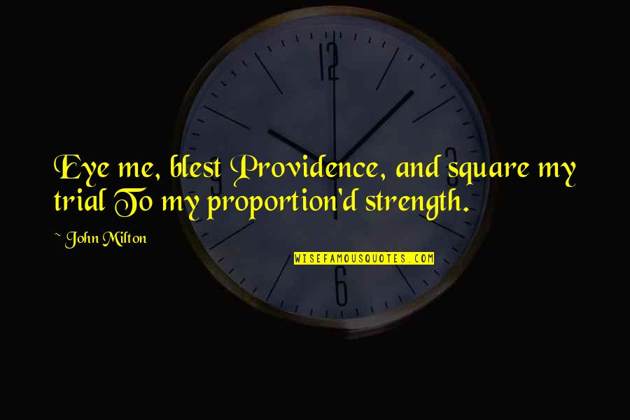 The Eye Of Providence Quotes By John Milton: Eye me, blest Providence, and square my trial