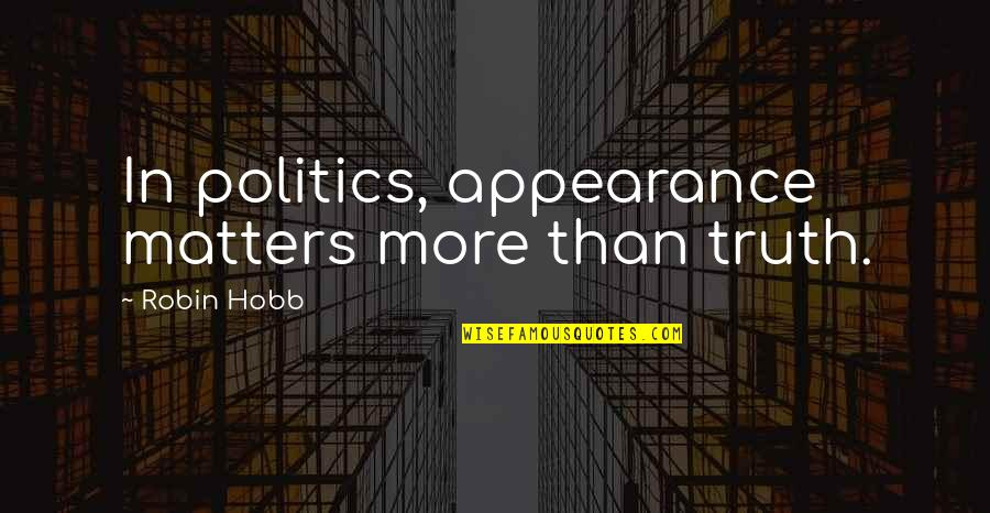 The Eye Of Providence Quotes By Robin Hobb: In politics, appearance matters more than truth.