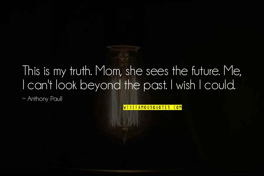 The F Word 2014 Movie Quotes By Anthony Paull: This is my truth. Mom, she sees the