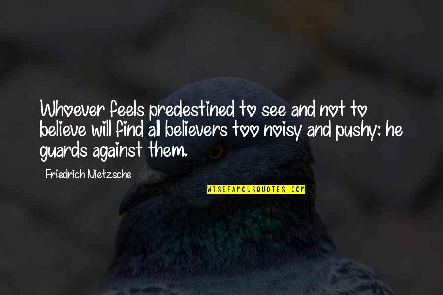 The F Word 2014 Movie Quotes By Friedrich Nietzsche: Whoever feels predestined to see and not to