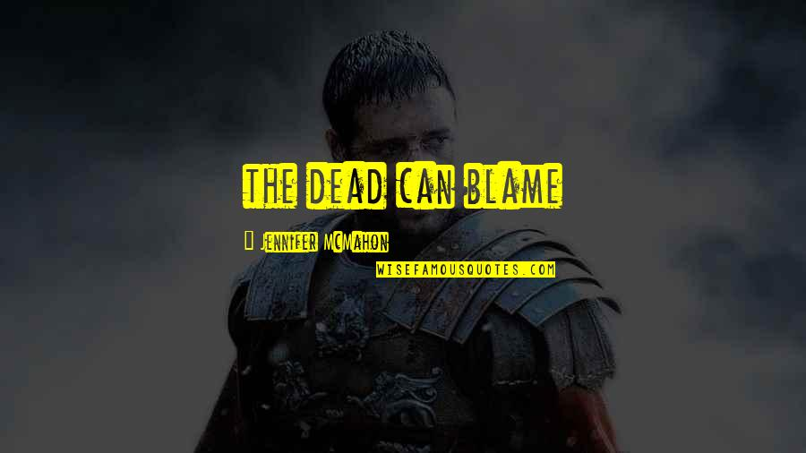 The F Word 2014 Movie Quotes By Jennifer McMahon: the dead can blame