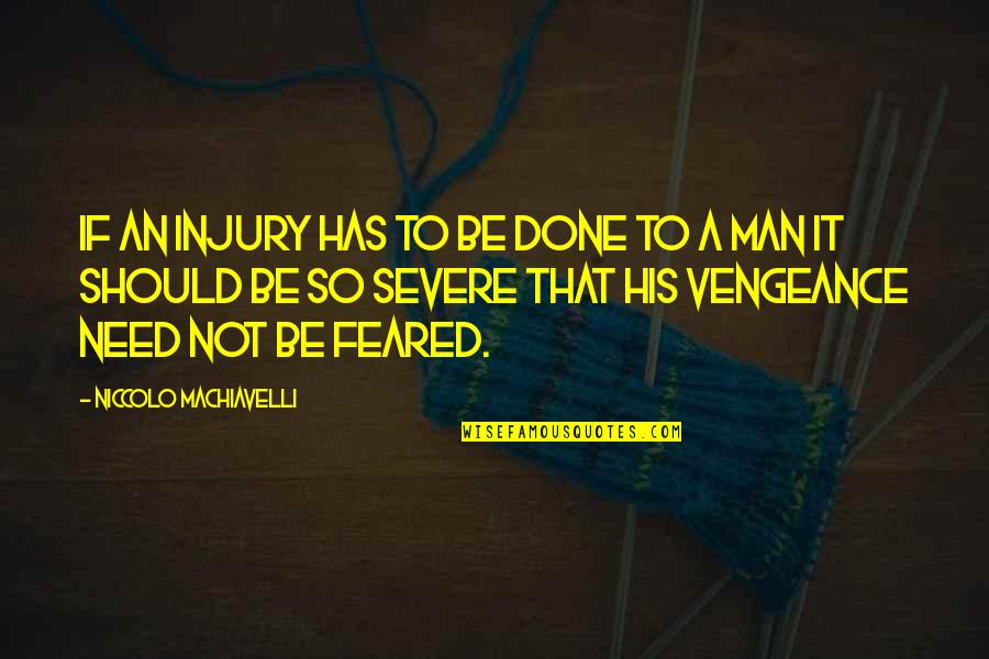 The F Word 2014 Movie Quotes By Niccolo Machiavelli: If an injury has to be done to