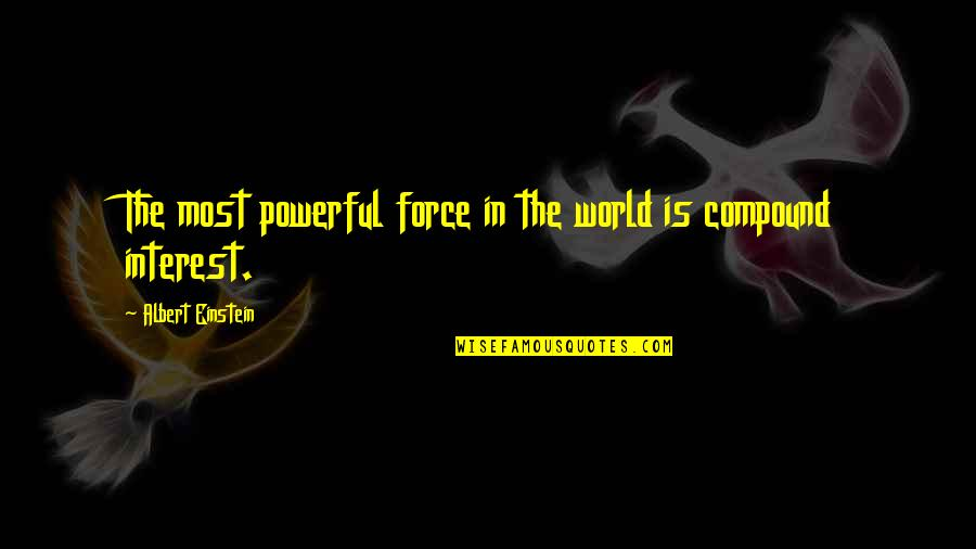 The Fallen World Quotes By Albert Einstein: The most powerful force in the world is