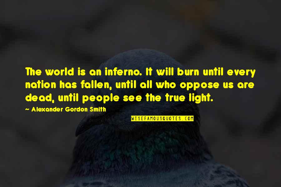 The Fallen World Quotes By Alexander Gordon Smith: The world is an inferno. It will burn