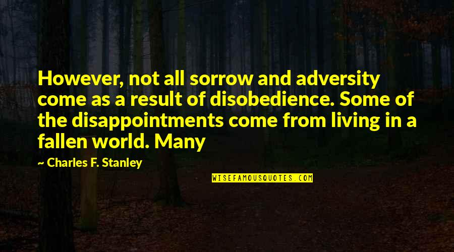 The Fallen World Quotes By Charles F. Stanley: However, not all sorrow and adversity come as