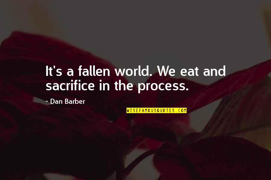 The Fallen World Quotes By Dan Barber: It's a fallen world. We eat and sacrifice