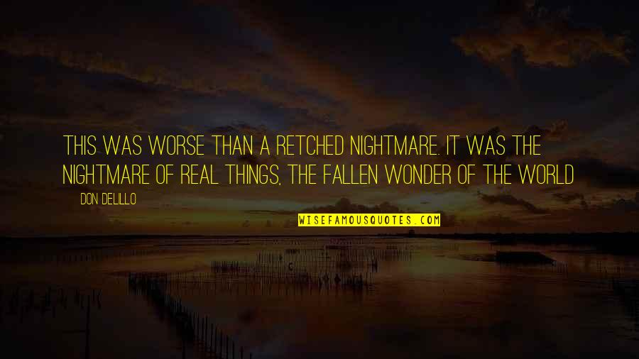 The Fallen World Quotes By Don DeLillo: This was worse than a retched nightmare. It