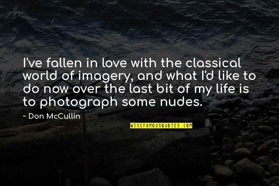 The Fallen World Quotes By Don McCullin: I've fallen in love with the classical world