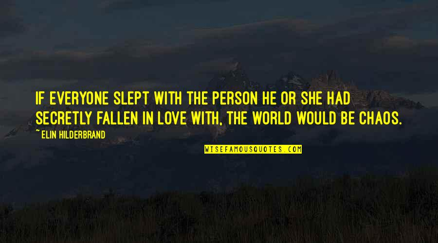 The Fallen World Quotes By Elin Hilderbrand: If everyone slept with the person he or
