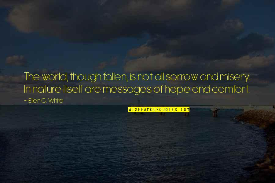 The Fallen World Quotes By Ellen G. White: The world, though fallen, is not all sorrow