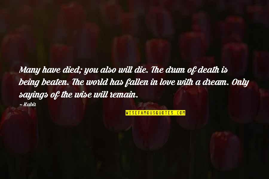 The Fallen World Quotes By Kabir: Many have died; you also will die. The