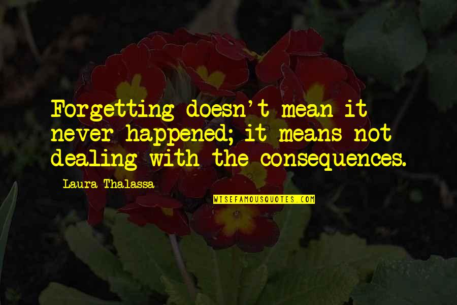 The Fallen World Quotes By Laura Thalassa: Forgetting doesn't mean it never happened; it means