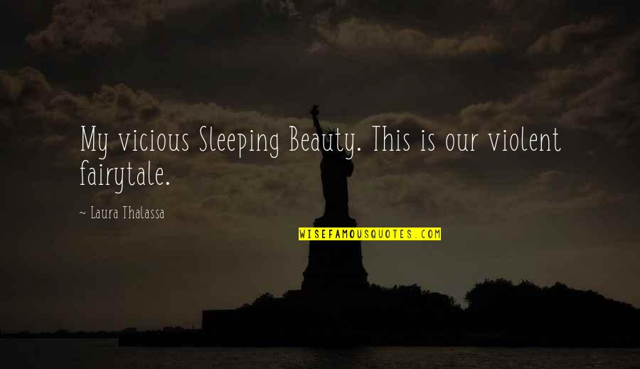 The Fallen World Quotes By Laura Thalassa: My vicious Sleeping Beauty. This is our violent