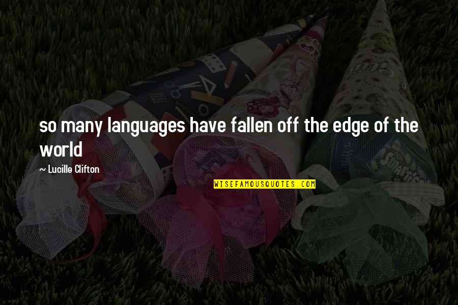 The Fallen World Quotes By Lucille Clifton: so many languages have fallen off the edge