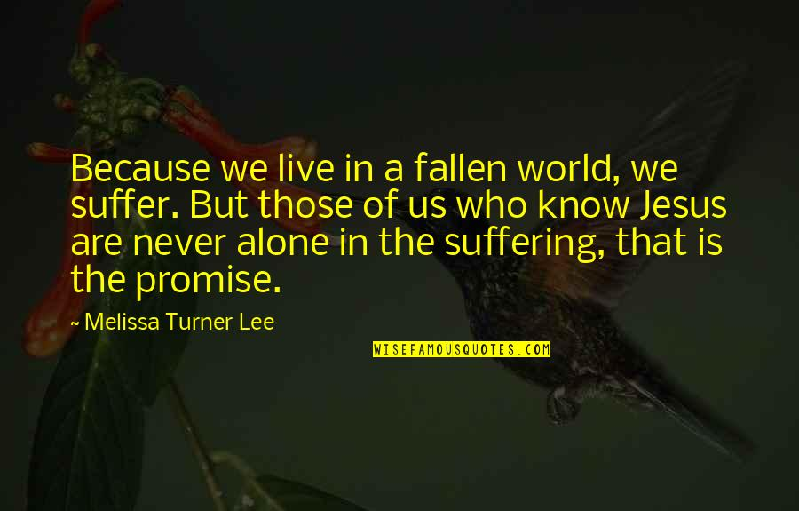 The Fallen World Quotes By Melissa Turner Lee: Because we live in a fallen world, we