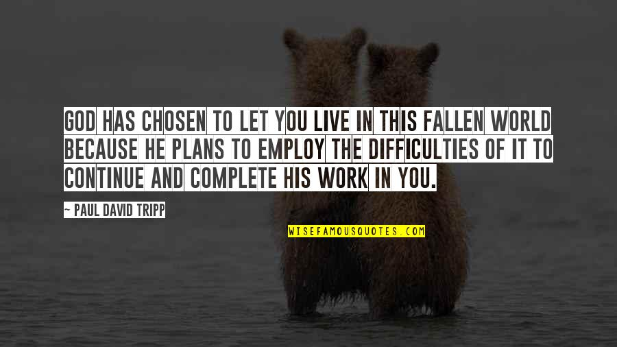 The Fallen World Quotes By Paul David Tripp: God has chosen to let you live in