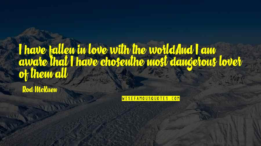 The Fallen World Quotes By Rod McKuen: I have fallen in love with the worldAnd