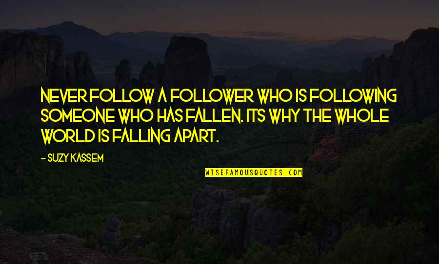 The Fallen World Quotes By Suzy Kassem: Never follow a follower who is following someone