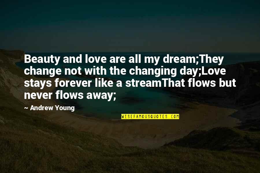 The Famous Love Quotes By Andrew Young: Beauty and love are all my dream;They change