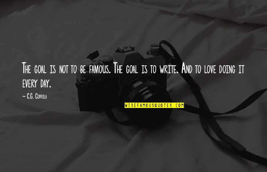The Famous Love Quotes By C.G. Coppola: The goal is not to be famous. The