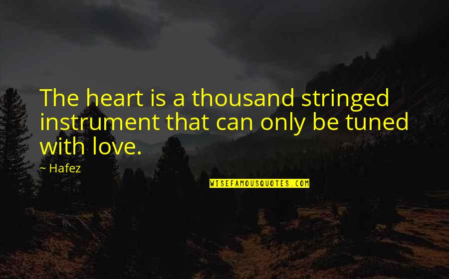 The Famous Love Quotes By Hafez: The heart is a thousand stringed instrument that