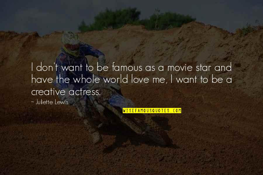 The Famous Love Quotes By Juliette Lewis: I don't want to be famous as a