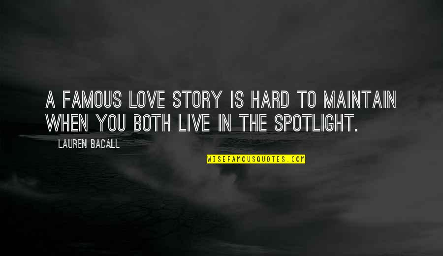 The Famous Love Quotes By Lauren Bacall: A famous love story is hard to maintain