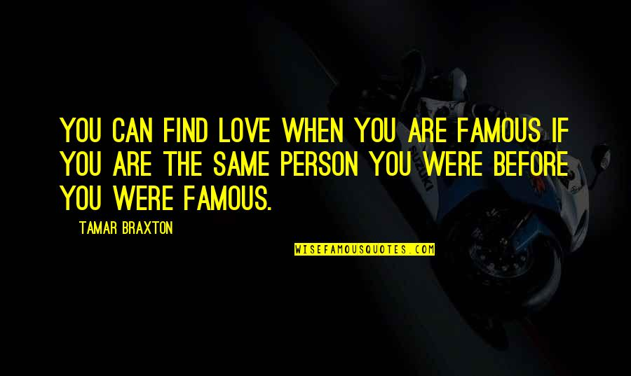 The Famous Love Quotes By Tamar Braxton: You can find love when you are famous