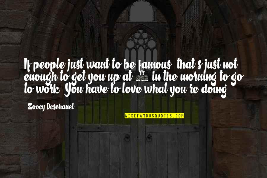 The Famous Love Quotes By Zooey Deschanel: If people just want to be famous, that's