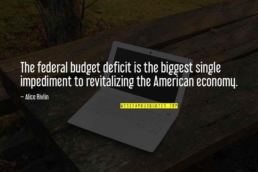 The Federal Budget Quotes By Alice Rivlin: The federal budget deficit is the biggest single