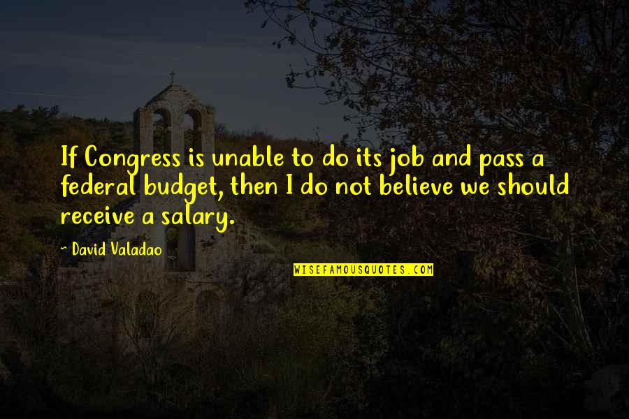 The Federal Budget Quotes By David Valadao: If Congress is unable to do its job