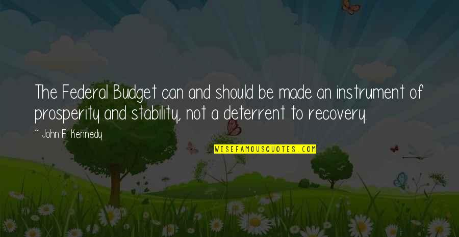 The Federal Budget Quotes By John F. Kennedy: The Federal Budget can and should be made