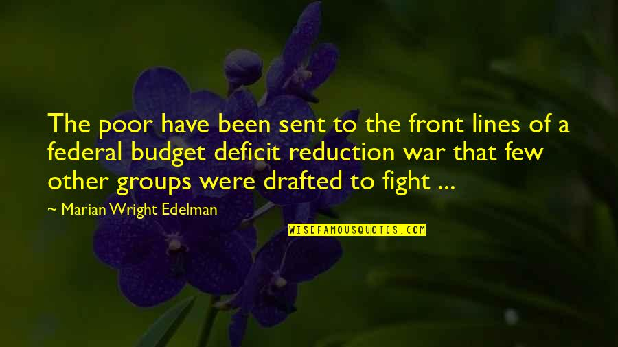 The Federal Budget Quotes By Marian Wright Edelman: The poor have been sent to the front
