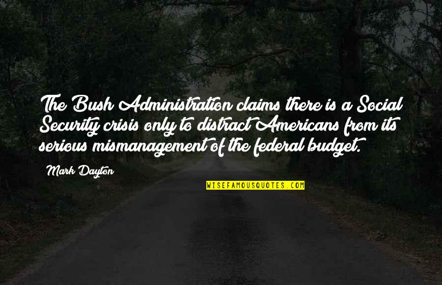 The Federal Budget Quotes By Mark Dayton: The Bush Administration claims there is a Social