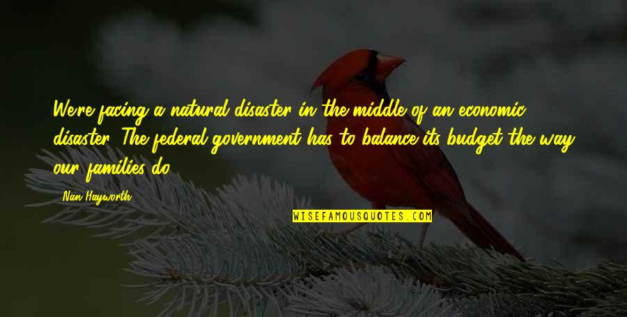 The Federal Budget Quotes By Nan Hayworth: We're facing a natural disaster in the middle