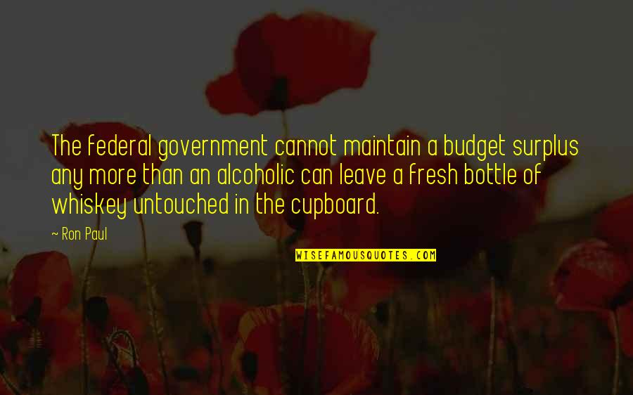 The Federal Budget Quotes By Ron Paul: The federal government cannot maintain a budget surplus