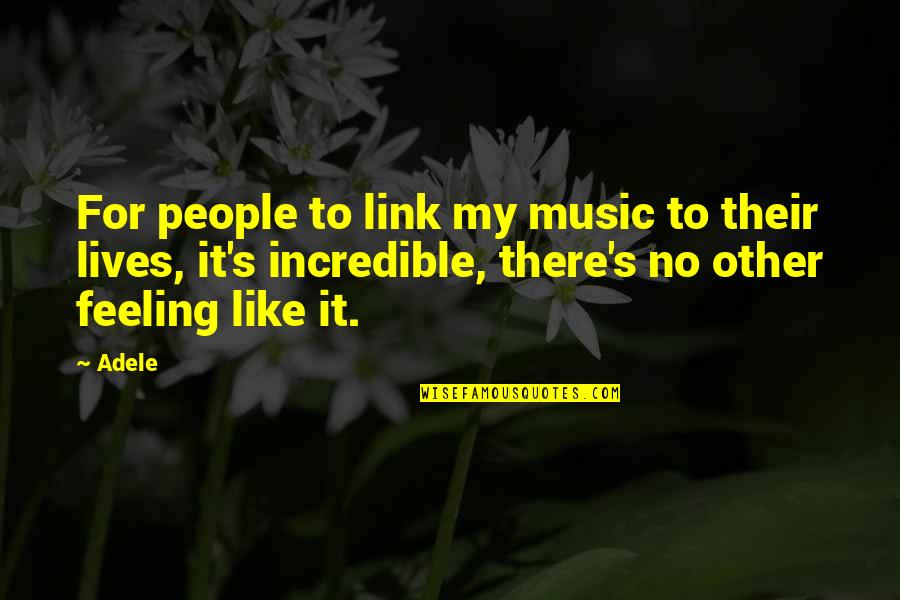 The Feeling Of Music Quotes By Adele: For people to link my music to their
