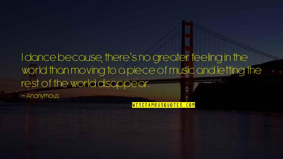 The Feeling Of Music Quotes By Anonymous: I dance because, there's no greater feeling in