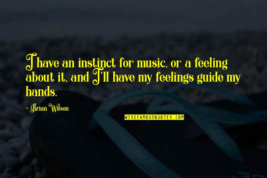 The Feeling Of Music Quotes By Brian Wilson: I have an instinct for music, or a
