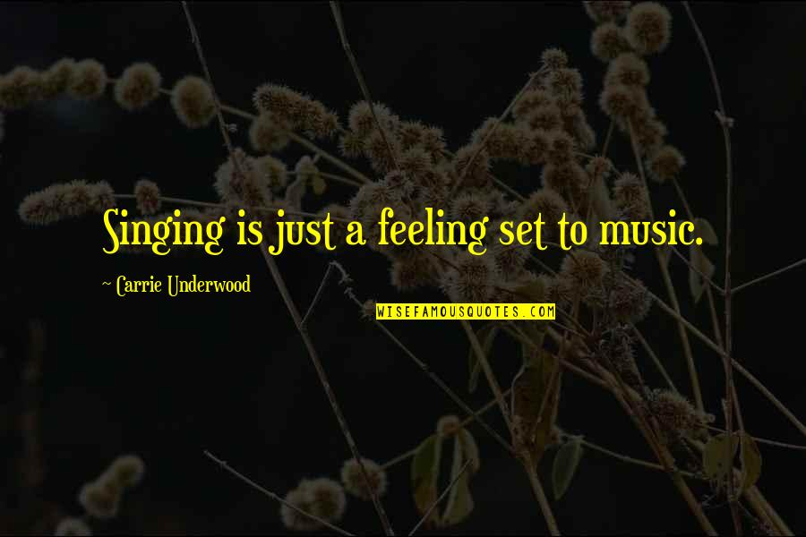 The Feeling Of Music Quotes By Carrie Underwood: Singing is just a feeling set to music.