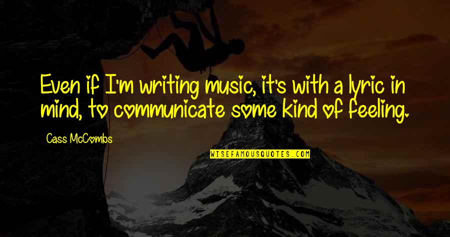 The Feeling Of Music Quotes By Cass McCombs: Even if I'm writing music, it's with a