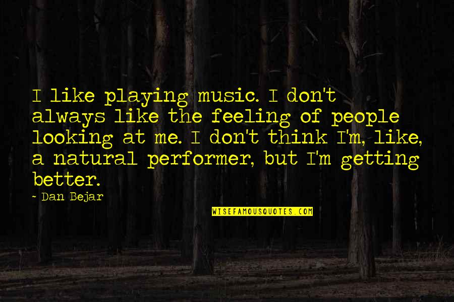 The Feeling Of Music Quotes By Dan Bejar: I like playing music. I don't always like