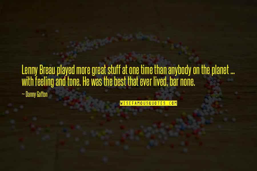 The Feeling Of Music Quotes By Danny Gatton: Lenny Breau played more great stuff at one