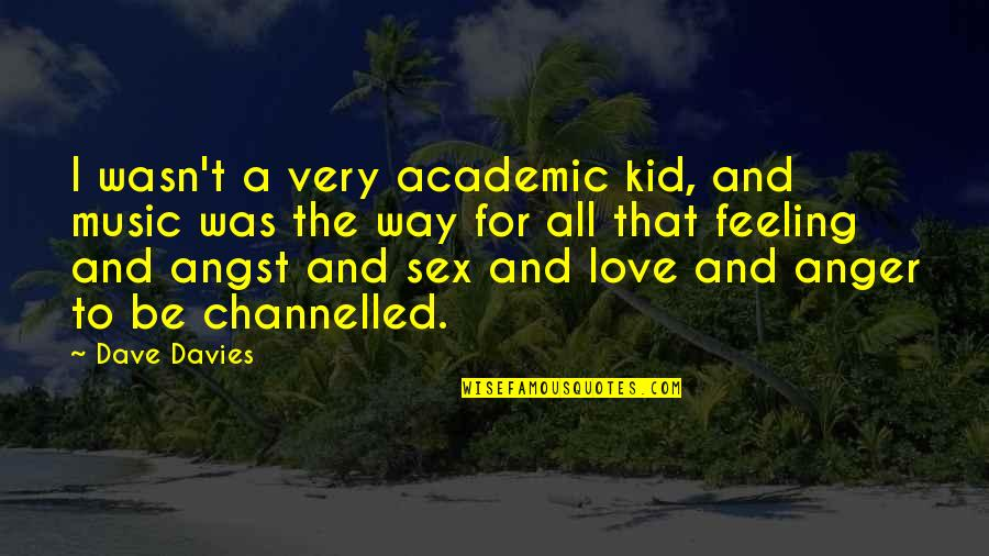 The Feeling Of Music Quotes By Dave Davies: I wasn't a very academic kid, and music