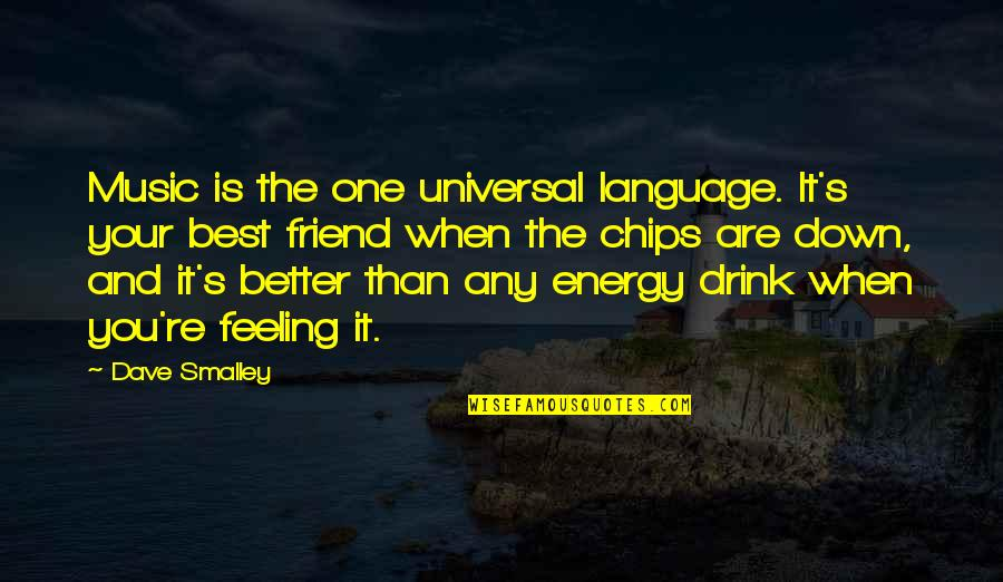The Feeling Of Music Quotes By Dave Smalley: Music is the one universal language. It's your