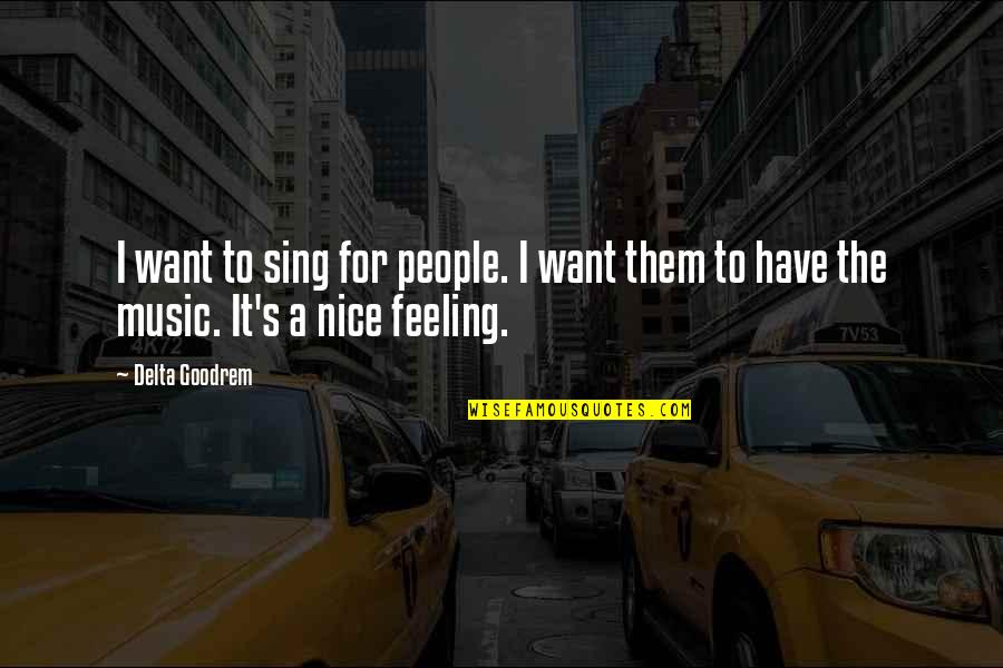 The Feeling Of Music Quotes By Delta Goodrem: I want to sing for people. I want