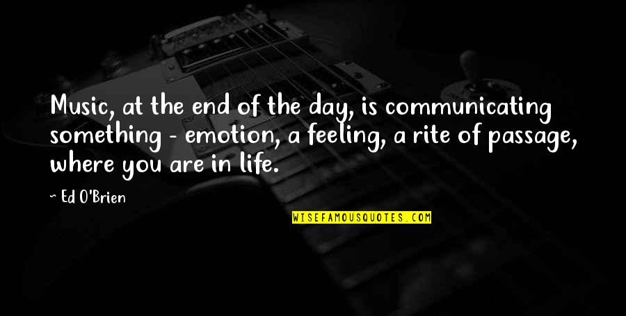 The Feeling Of Music Quotes By Ed O'Brien: Music, at the end of the day, is