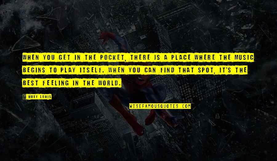 The Feeling Of Music Quotes By Huey Lewis: When you get in the pocket, there is